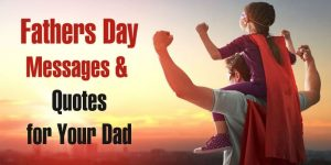 Fathers Day Messages, Fathers Day Quotes for Dad